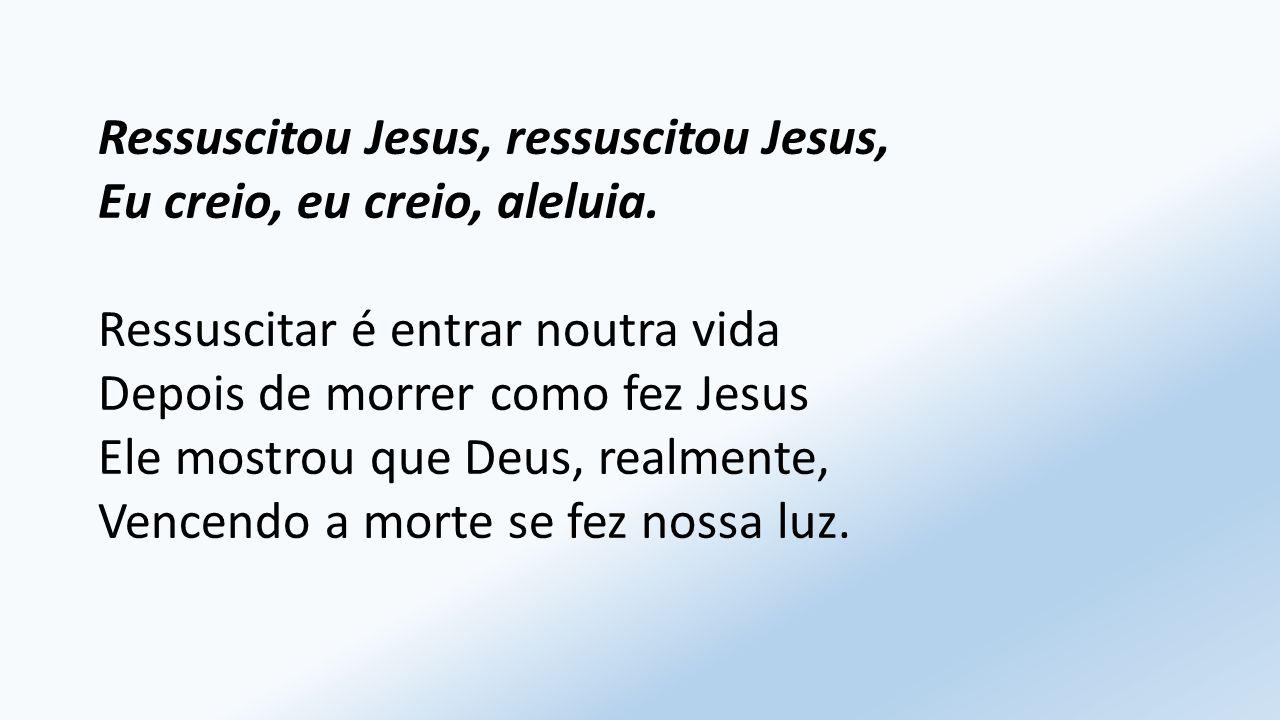 Ressuscitou Jesus, ressuscitou Jesus,
