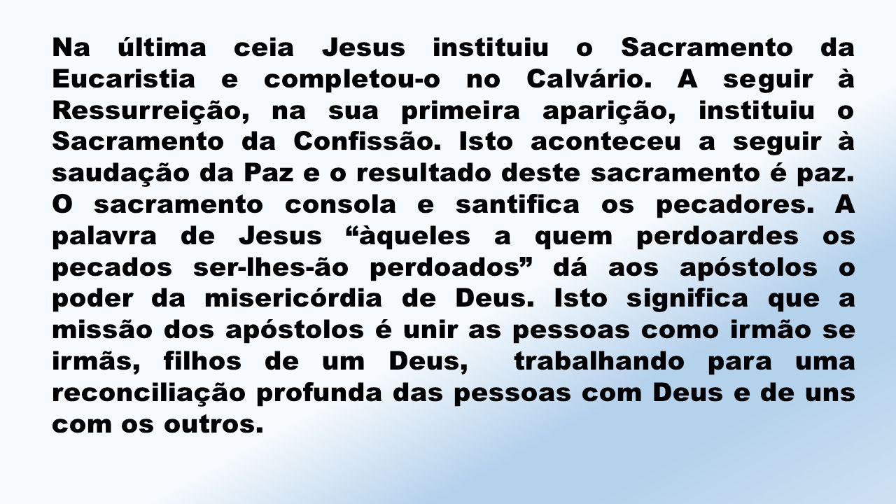 Na última ceia Jesus instituiu o Sacramento da Eucaristia e completou-o no Calvário.
