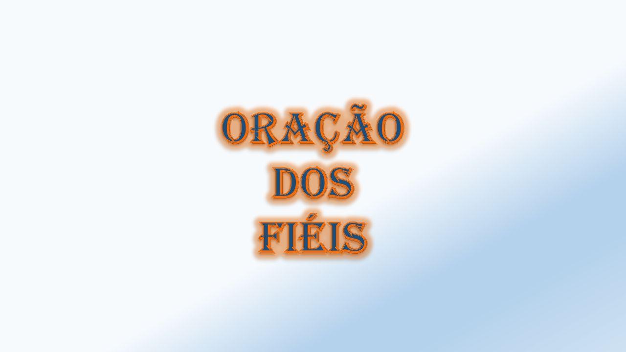 ORAÇÃO DOS FIÉIS