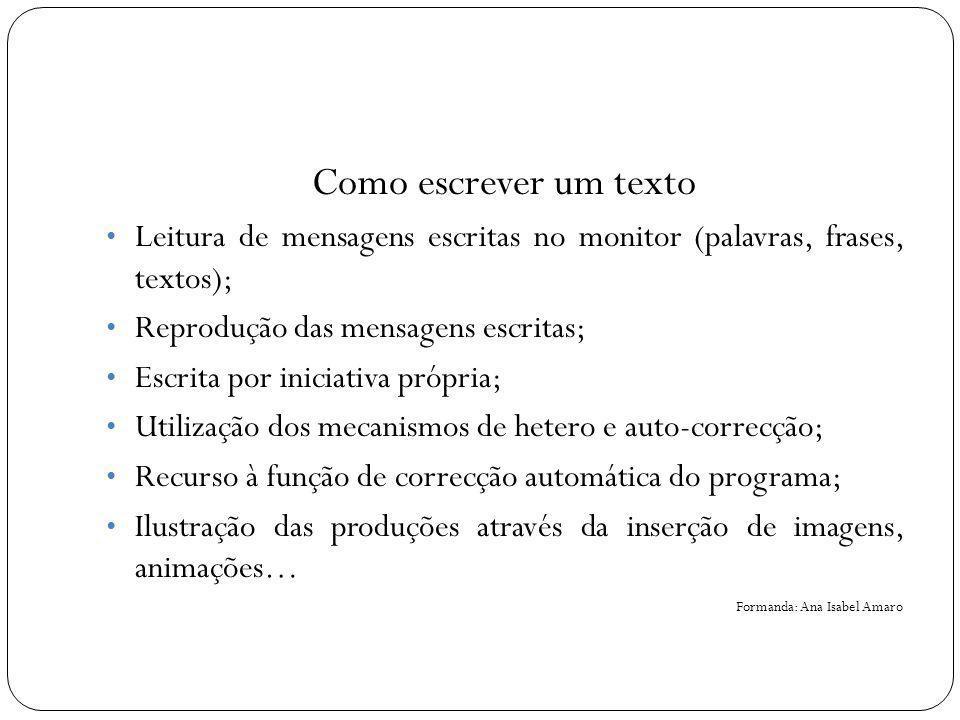 Como escrever um texto Leitura de mensagens escritas no monitor (palavras, frases, textos); Reprodução das mensagens escritas;