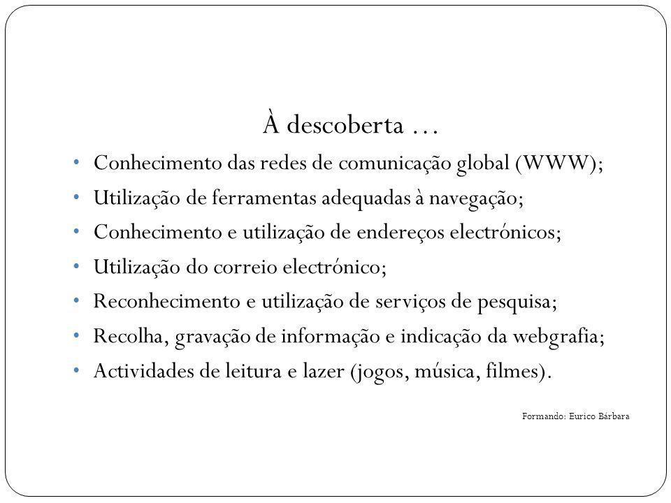 À descoberta … Conhecimento das redes de comunicação global (WWW);