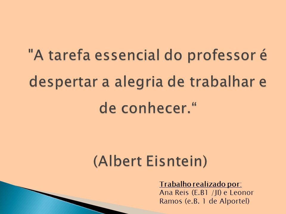 A tarefa essencial do professor é despertar a alegria de trabalhar e de conhecer. (Albert Eisntein)