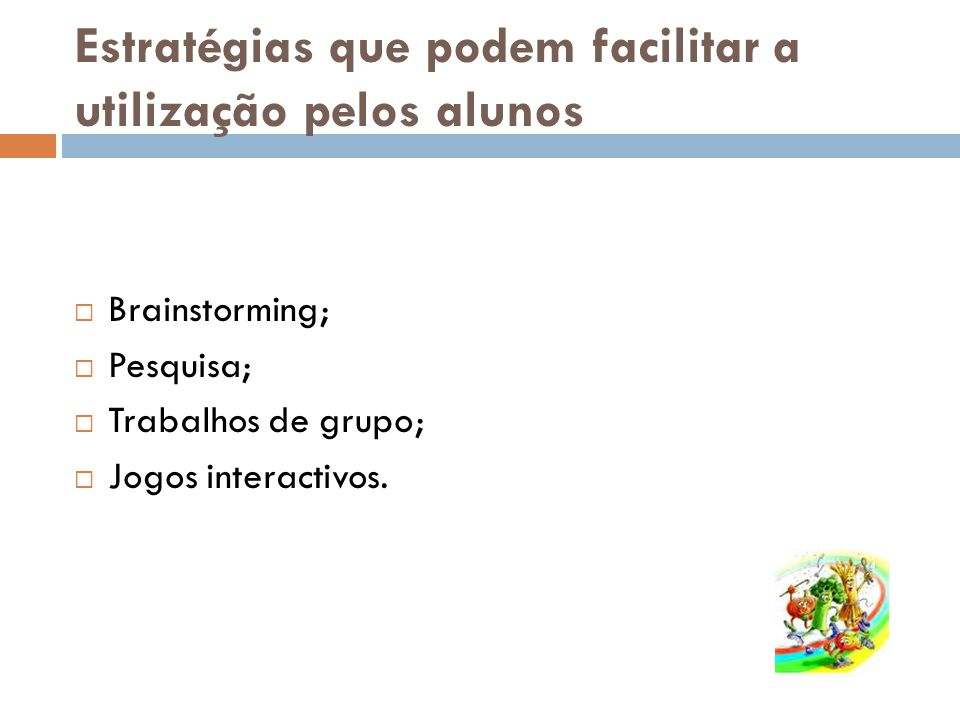 Estratégias que podem facilitar a utilização pelos alunos