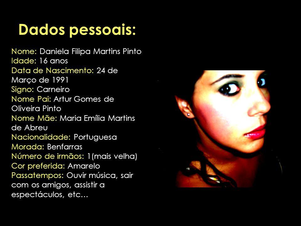 Dados pessoais: Nome: Daniela Filipa Martins Pinto Idade: 16 anos
