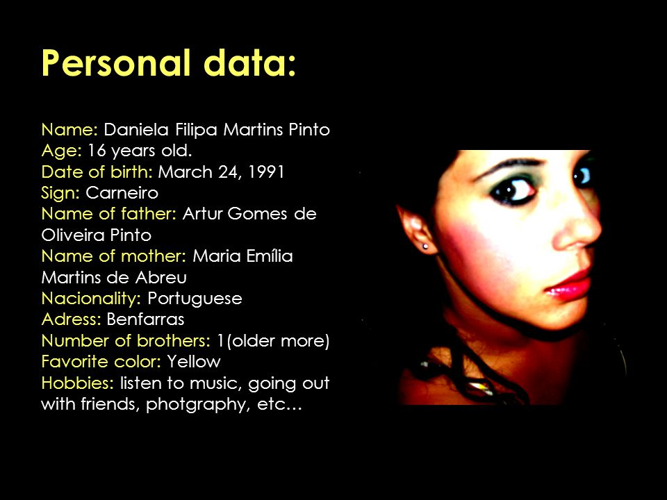 Personal data: Name: Daniela Filipa Martins Pinto Age: 16 years old.