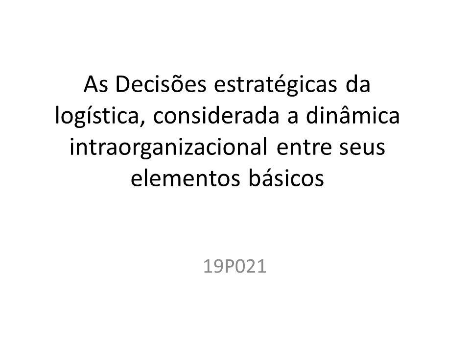 As Decisões estratégicas da logística, considerada a dinâmica intraorganizacional entre seus elementos básicos