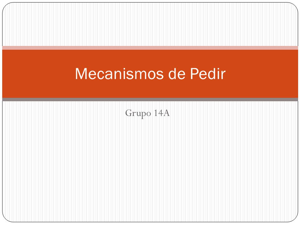 Mecanismos de Pedir Grupo 14A