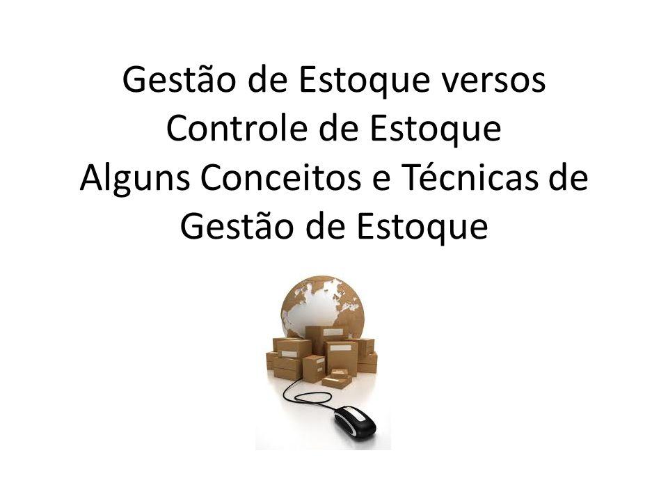 Gestão de Estoque versos Controle de Estoque Alguns Conceitos e Técnicas de Gestão de Estoque