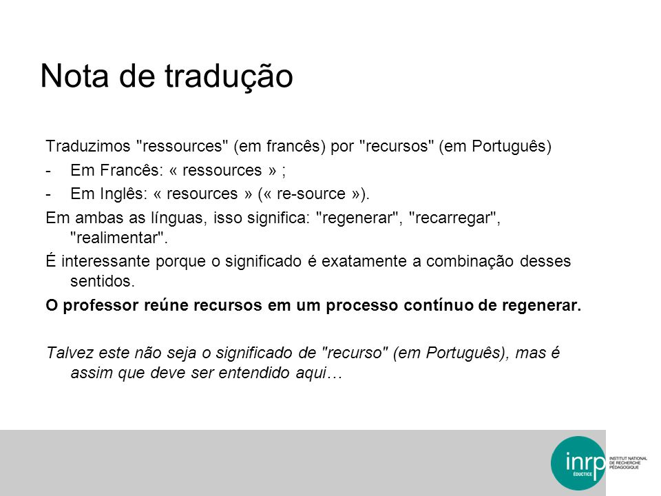 Nota de tradução Traduzimos ressources (em francês) por recursos (em Português) Em Francês: « ressources » ;