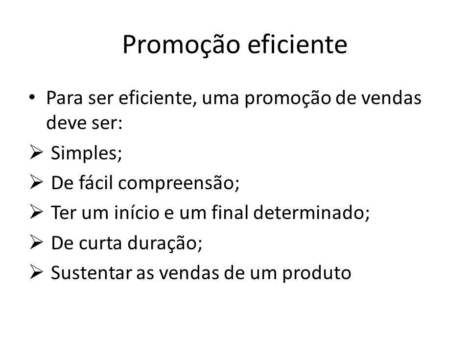 Promoção eficiente Para ser eficiente, uma promoção de vendas deve ser: Simples; De fácil compreensão;