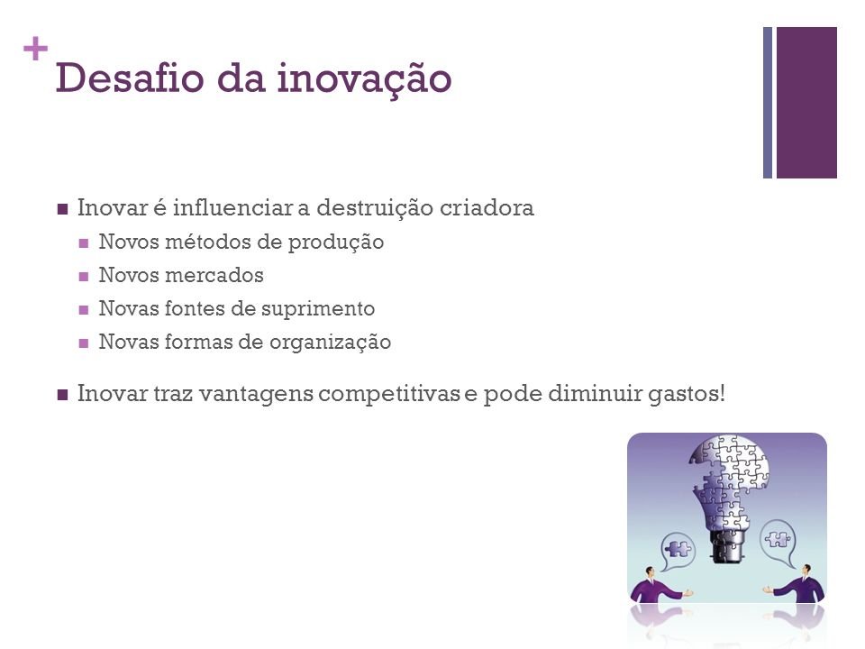 Desafio da inovação Inovar é influenciar a destruição criadora
