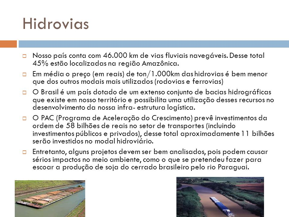 Hidrovias Nosso país conta com 46.000 km de vias fluviais navegáveis. Desse total 45% estão localizadas na região Amazônica.