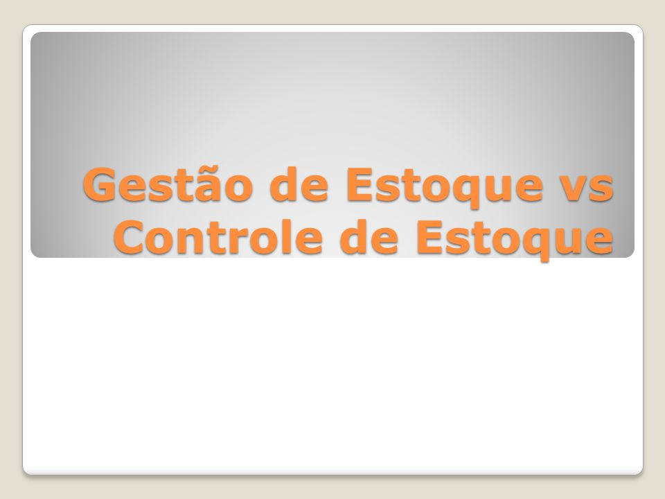 Gestão de Estoque vs Controle de Estoque