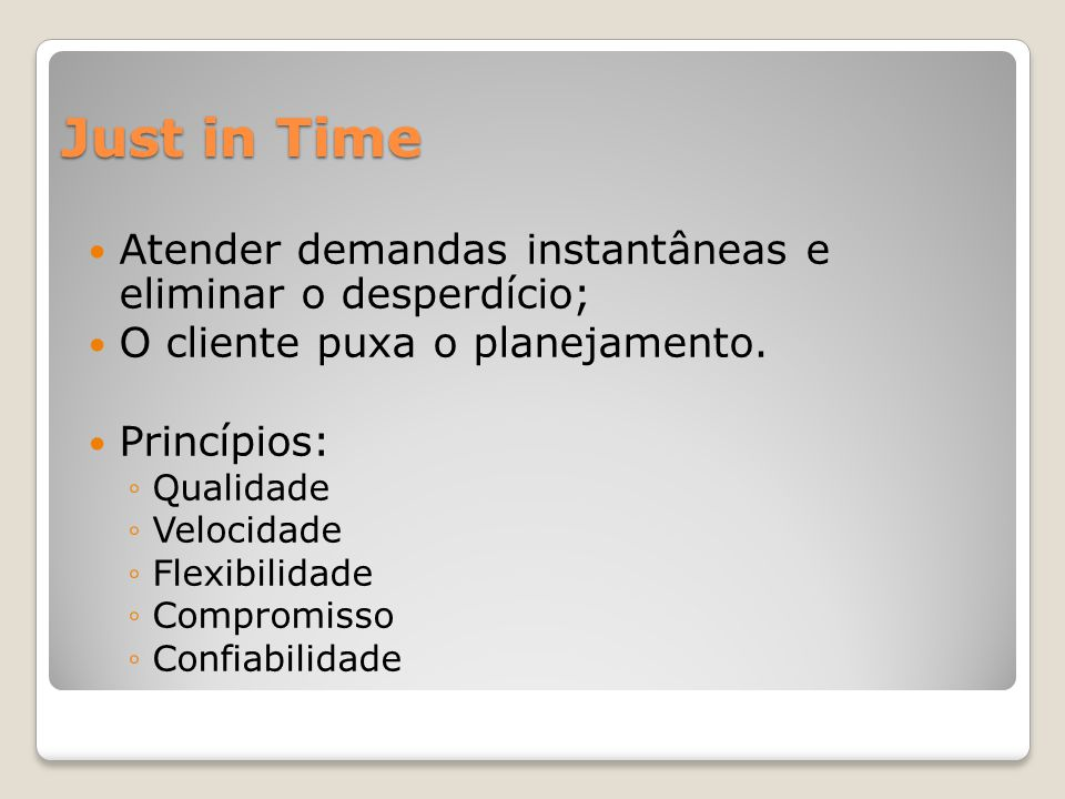 Just in Time Atender demandas instantâneas e eliminar o desperdício;