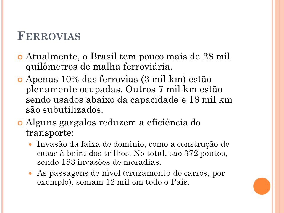 Ferrovias Atualmente, o Brasil tem pouco mais de 28 mil quilômetros de malha ferroviária.