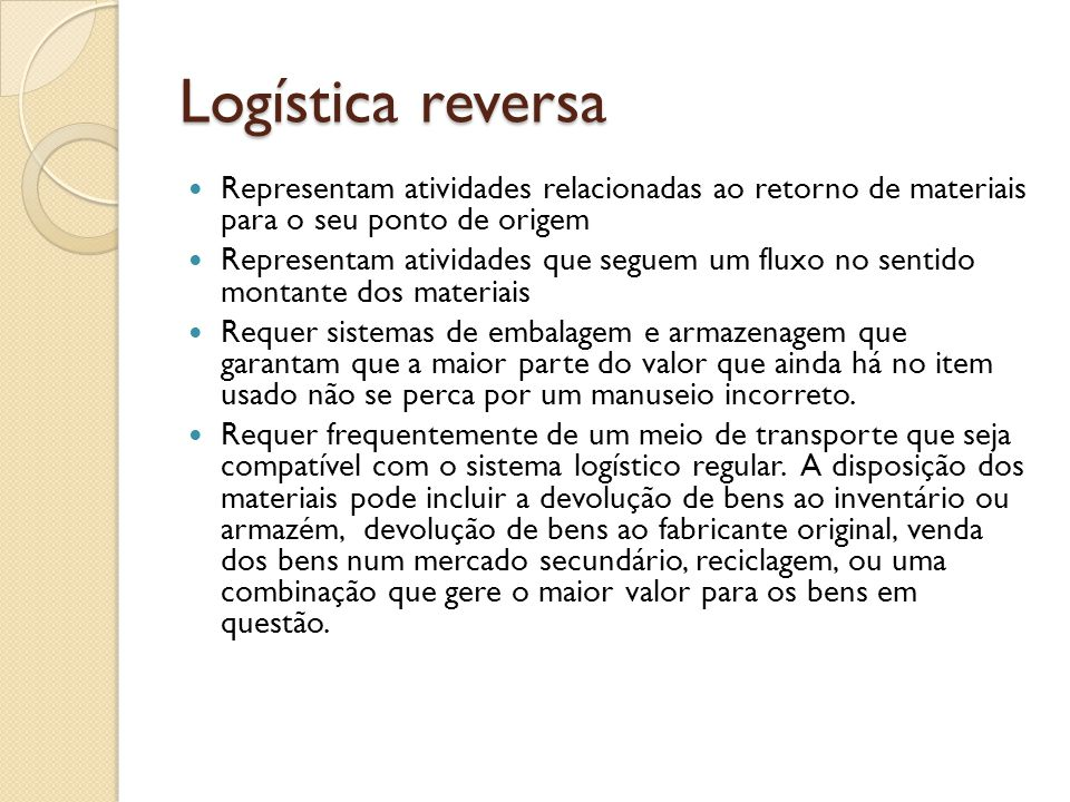 Logística reversa Representam atividades relacionadas ao retorno de materiais para o seu ponto de origem.