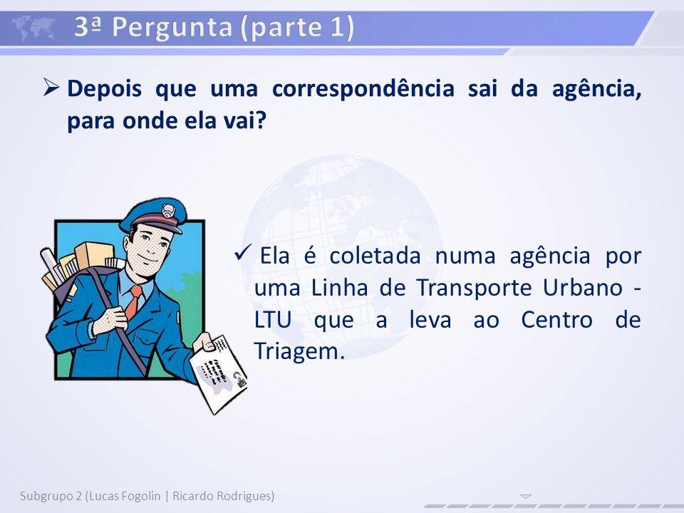 3ª Pergunta (parte 1) Depois que uma correspondência sai da agência, para onde ela vai