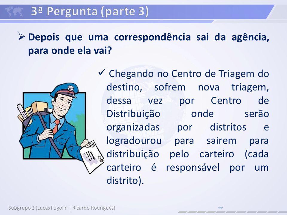 3ª Pergunta (parte 3) Depois que uma correspondência sai da agência, para onde ela vai