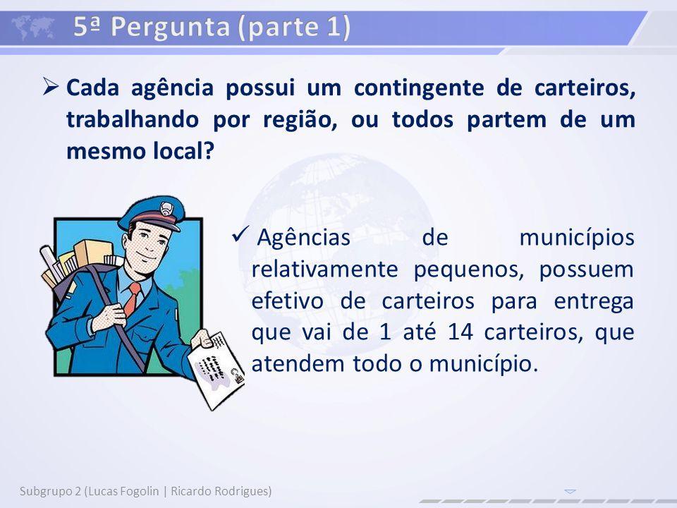 5ª Pergunta (parte 1) Cada agência possui um contingente de carteiros, trabalhando por região, ou todos partem de um mesmo local