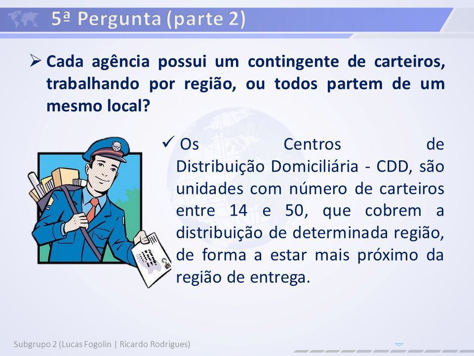 5ª Pergunta (parte 2) Cada agência possui um contingente de carteiros, trabalhando por região, ou todos partem de um mesmo local