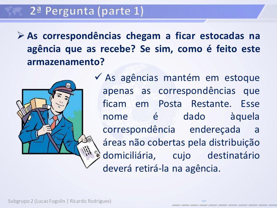 2ª Pergunta (parte 1) As correspondências chegam a ficar estocadas na agência que as recebe Se sim, como é feito este armazenamento
