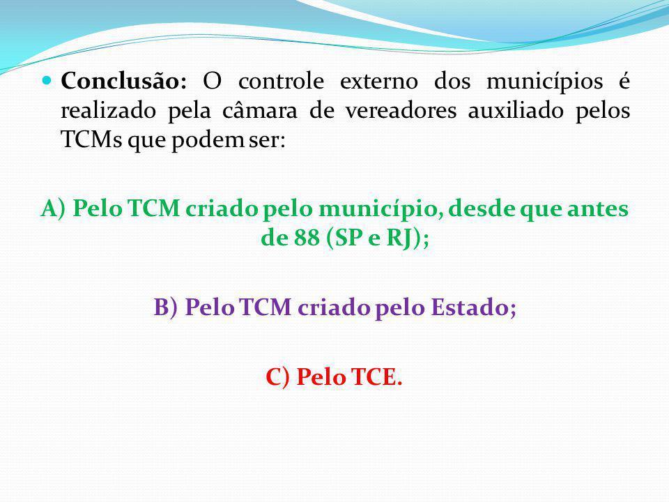 A) Pelo TCM criado pelo município, desde que antes de 88 (SP e RJ);