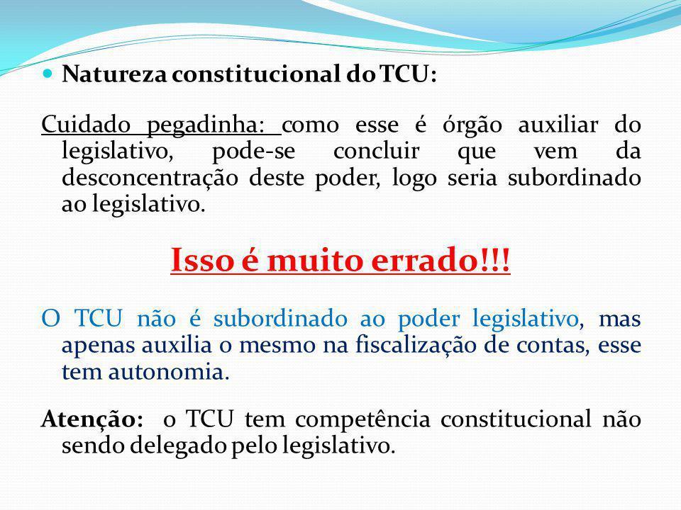 Isso é muito errado!!! Natureza constitucional do TCU: