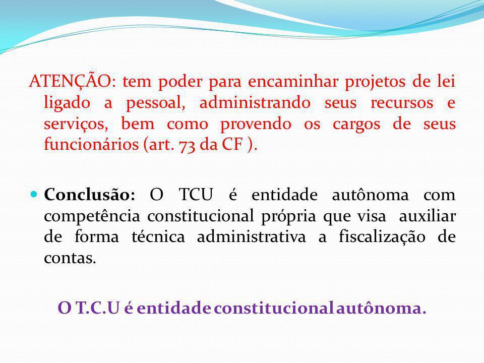 O T.C.U é entidade constitucional autônoma.