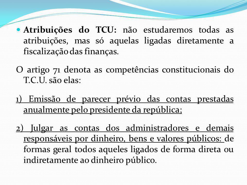 Atribuições do TCU: não estudaremos todas as atribuições, mas só aquelas ligadas diretamente a fiscalização das finanças.