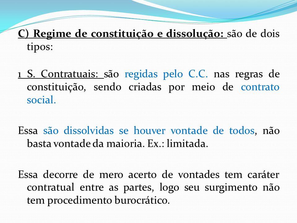 C) Regime de constituição e dissolução: são de dois tipos: 1 S