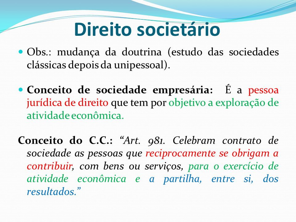 Direito societário Obs.: mudança da doutrina (estudo das sociedades clássicas depois da unipessoal).