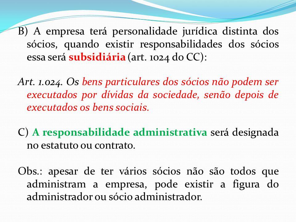 B) A empresa terá personalidade jurídica distinta dos sócios, quando existir responsabilidades dos sócios essa será subsidiária (art.