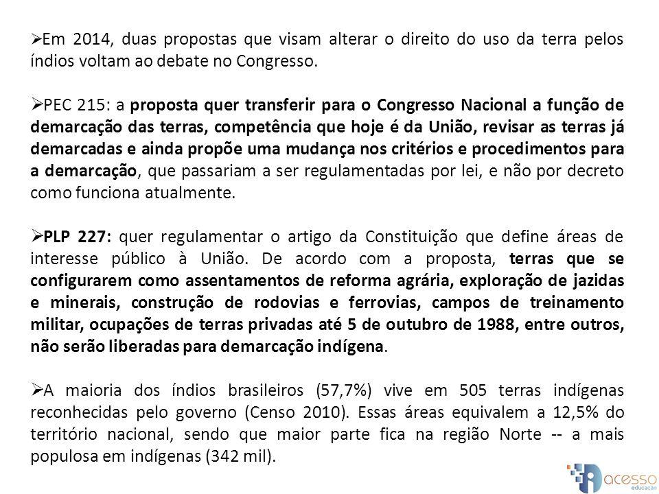 Em 2014, duas propostas que visam alterar o direito do uso da terra pelos índios voltam ao debate no Congresso.