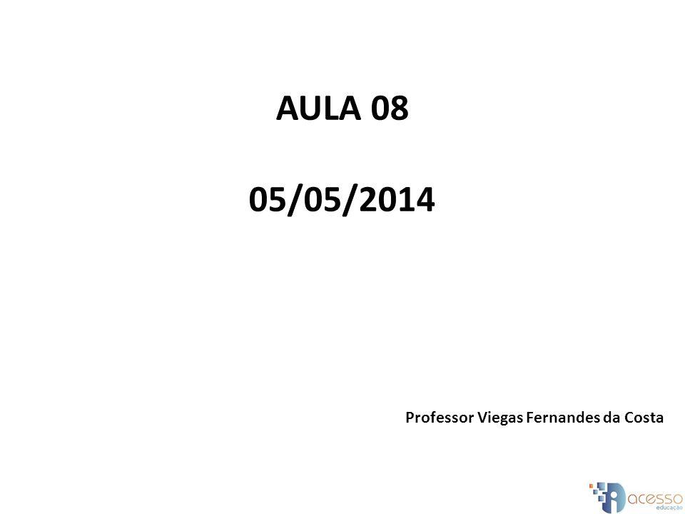 AULA 08 05/05/2014 Professor Viegas Fernandes da Costa