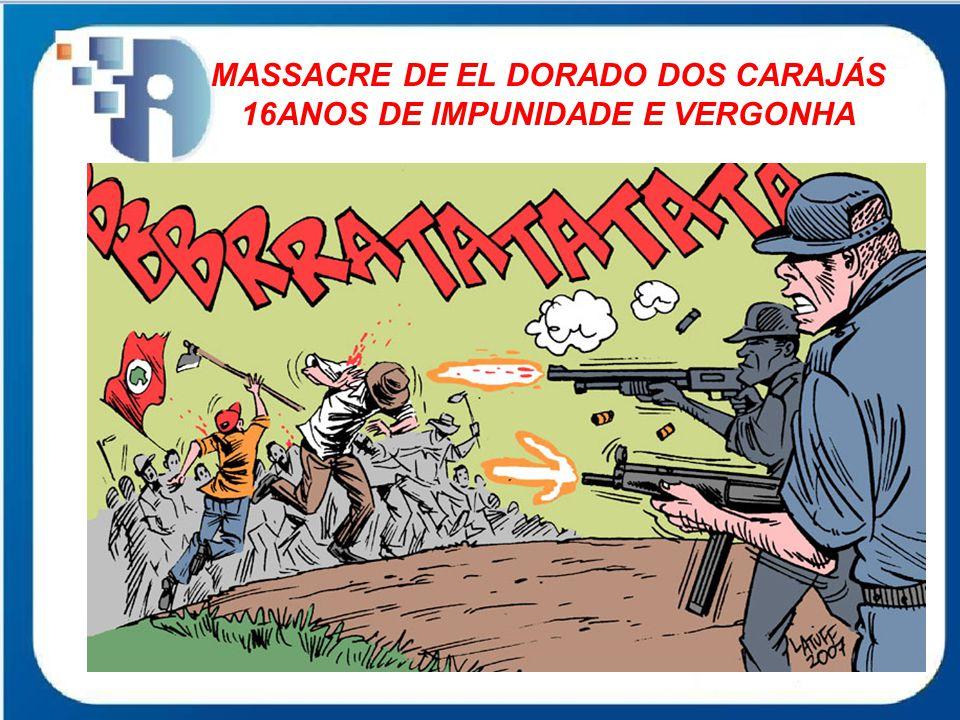 MASSACRE DE EL DORADO DOS CARAJÁS 16ANOS DE IMPUNIDADE E VERGONHA