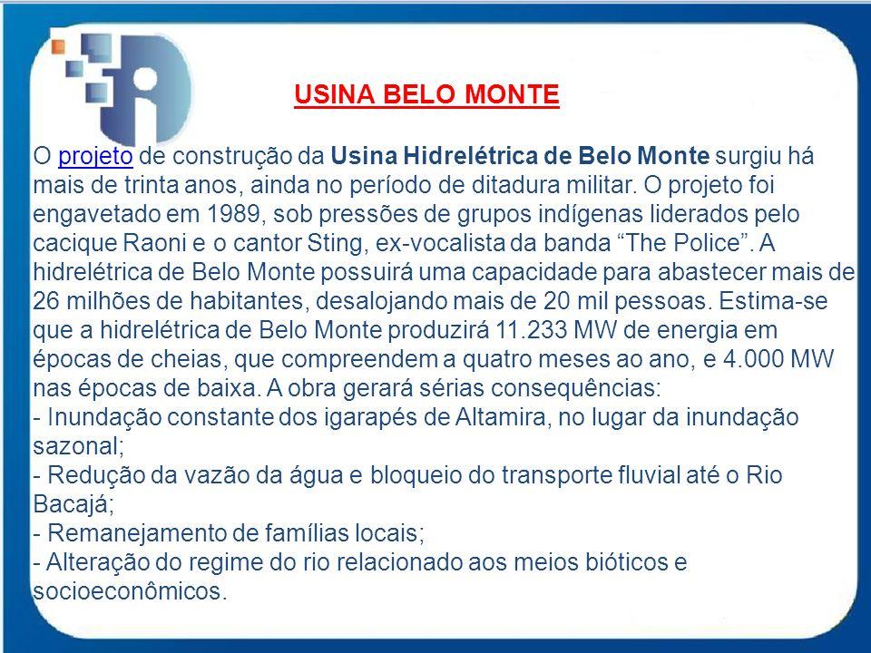 USINA BELO MONTE O projeto de construção da Usina Hidrelétrica de Belo Monte surgiu há mais de trinta anos, ainda no período de ditadura militar.