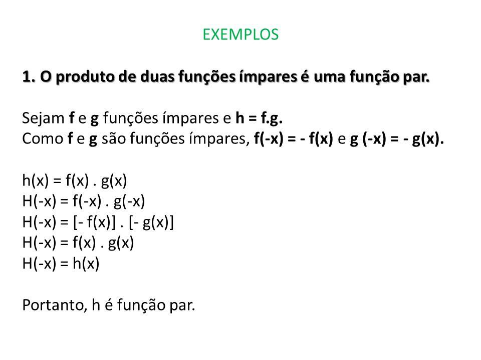 EXEMPLOS O produto de duas funções ímpares é uma função par. Sejam f e g funções ímpares e h = f.g.