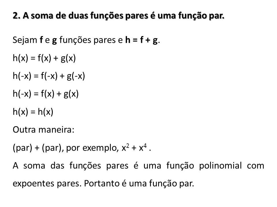2. A soma de duas funções pares é uma função par.