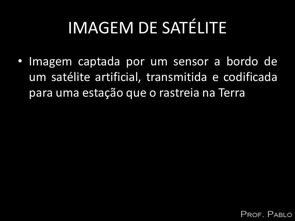 IMAGEM DE SATÉLITE Imagem captada por um sensor a bordo de um satélite artificial, transmitida e codificada para uma estação que o rastreia na Terra.