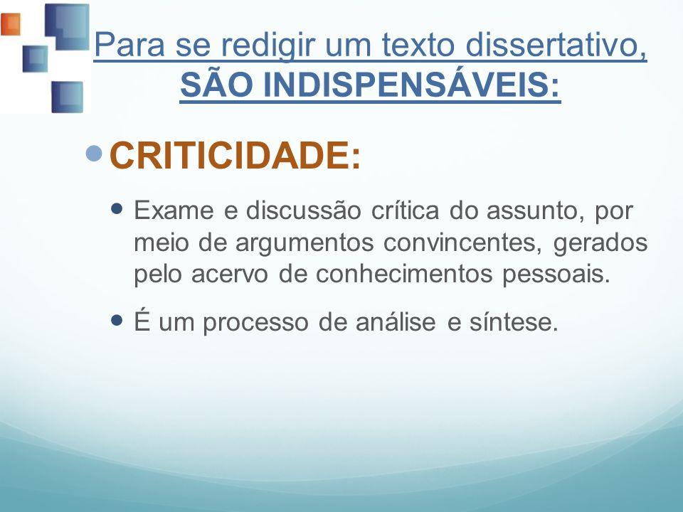 Para se redigir um texto dissertativo, SÃO INDISPENSÁVEIS: