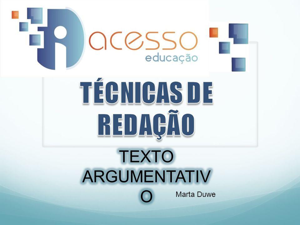 TÉCNICAS DE REDAÇÃO TEXTO ARGUMENTATIVO Marta Duwe
