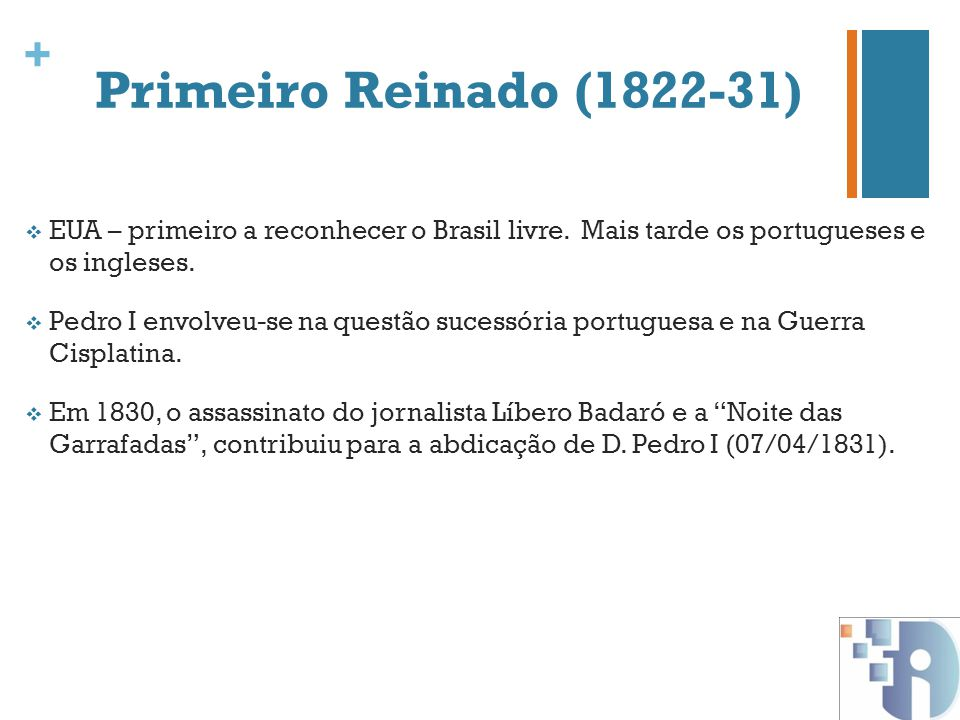 Primeiro Reinado (1822-31) EUA – primeiro a reconhecer o Brasil livre. Mais tarde os portugueses e os ingleses.