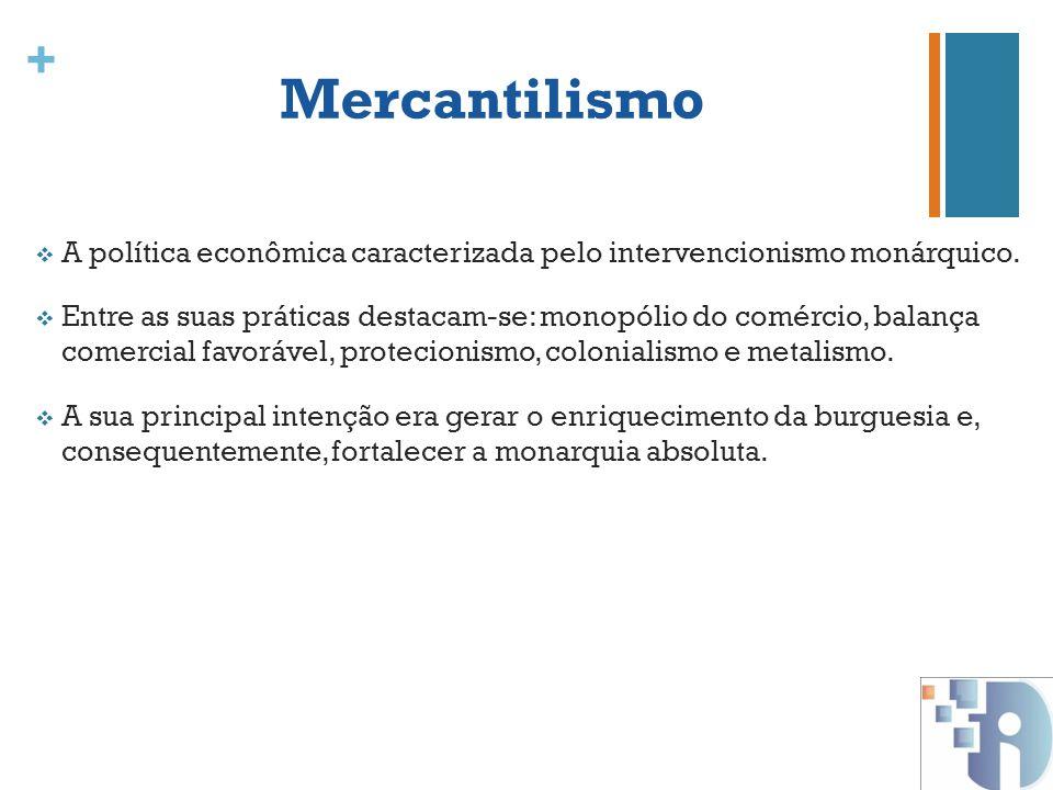 Mercantilismo A política econômica caracterizada pelo intervencionismo monárquico.