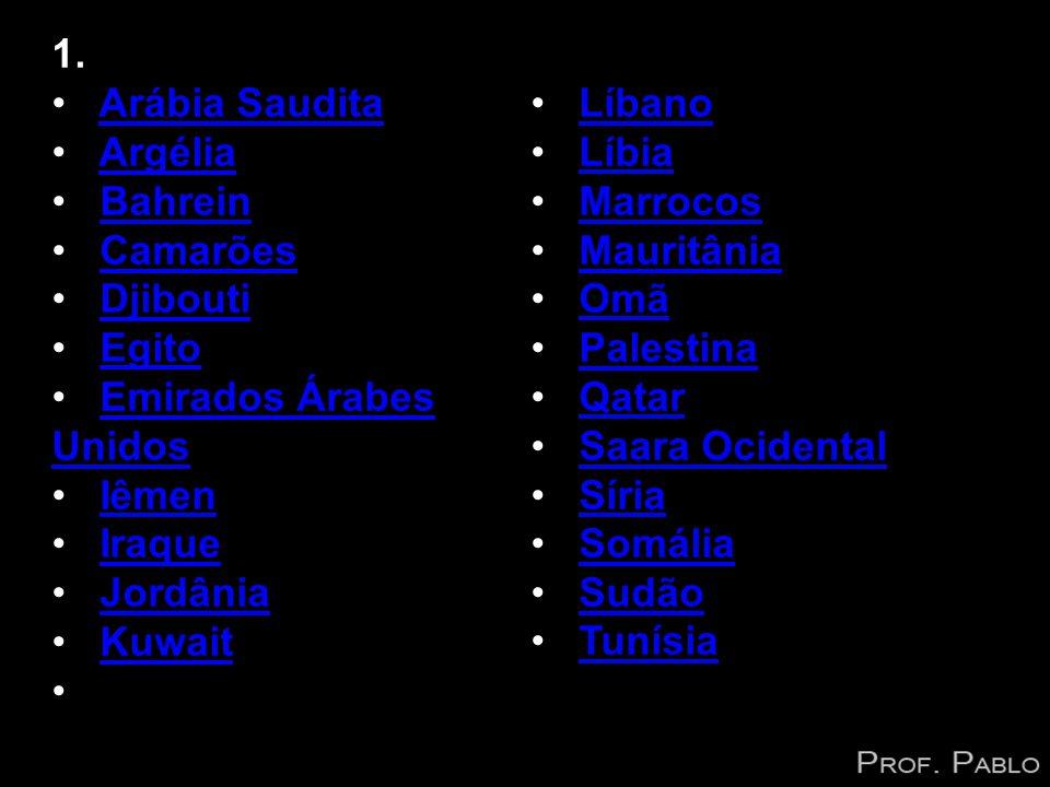 1. Arábia Saudita. Líbano. Argélia. Líbia. Bahrein. Marrocos. Camarões. Mauritânia.