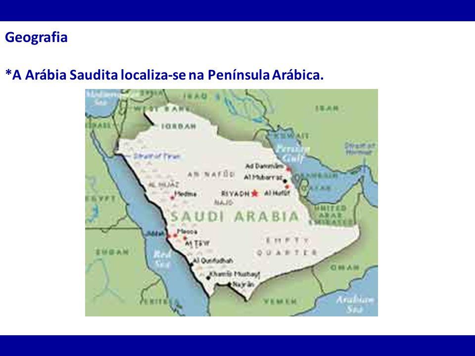 Geografia *A Arábia Saudita localiza-se na Península Arábica.