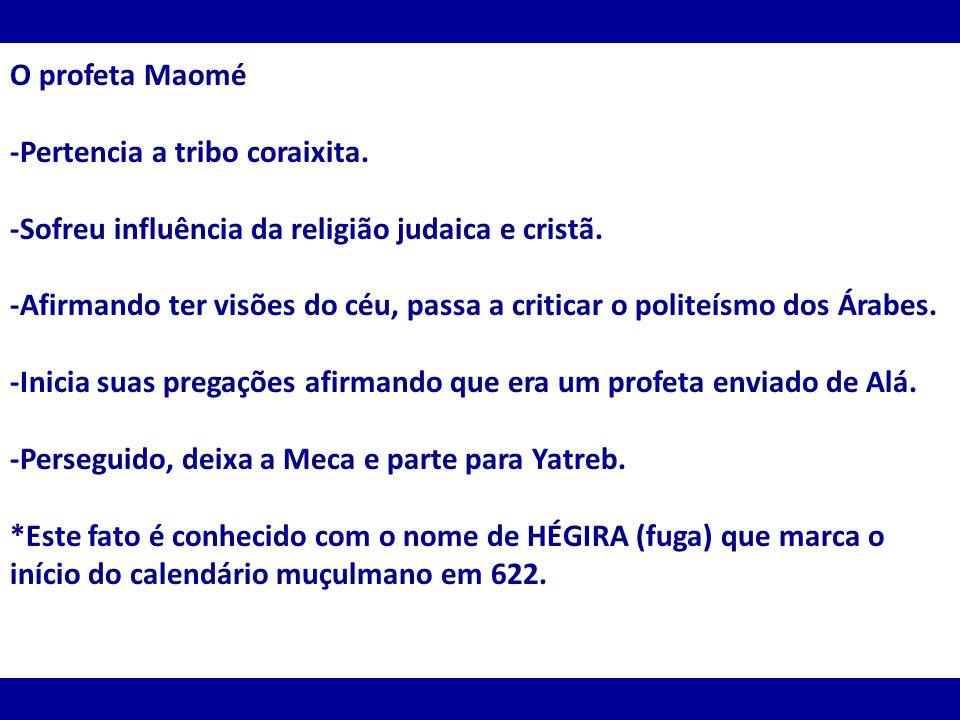 O profeta Maomé -Pertencia a tribo coraixita. -Sofreu influência da religião judaica e cristã.