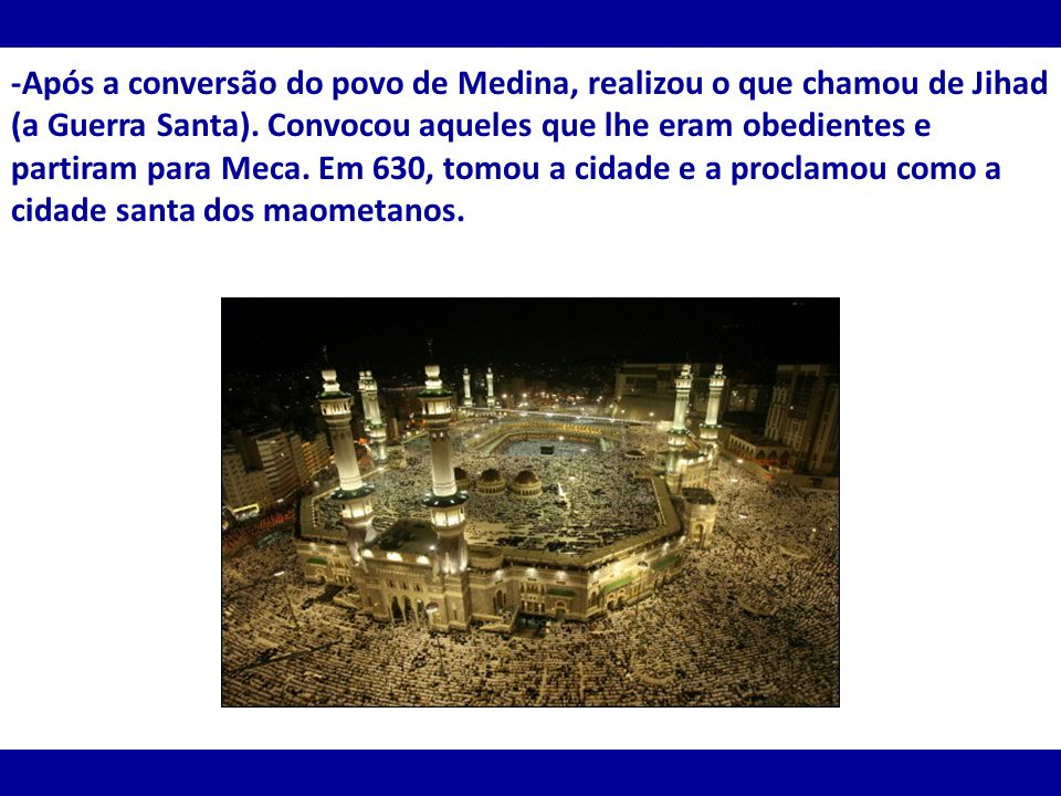 -Após a conversão do povo de Medina, realizou o que chamou de Jihad (a Guerra Santa).
