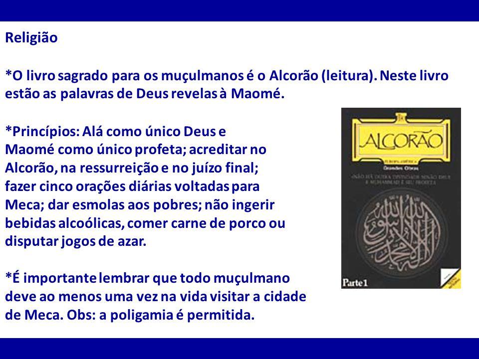 Religião *O livro sagrado para os muçulmanos é o Alcorão (leitura). Neste livro estão as palavras de Deus revelas à Maomé.