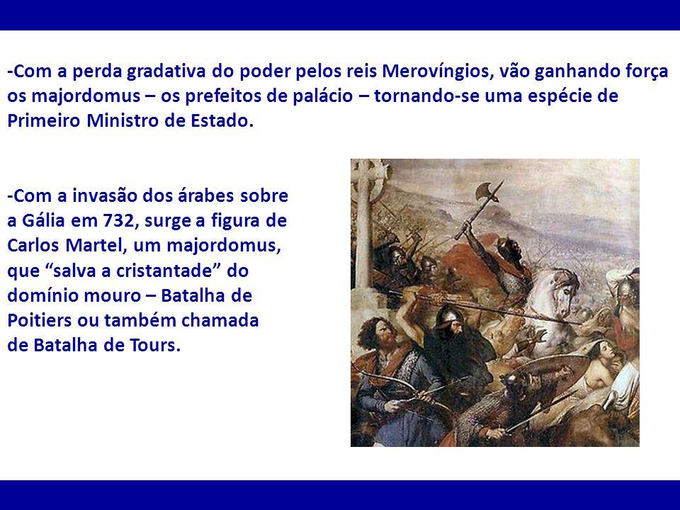 -Com a perda gradativa do poder pelos reis Merovíngios, vão ganhando força os majordomus – os prefeitos de palácio – tornando-se uma espécie de Primeiro Ministro de Estado.