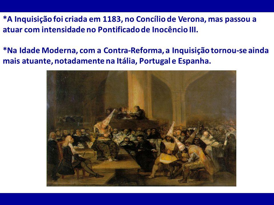 *A Inquisição foi criada em 1183, no Concílio de Verona, mas passou a atuar com intensidade no Pontificado de Inocêncio III.